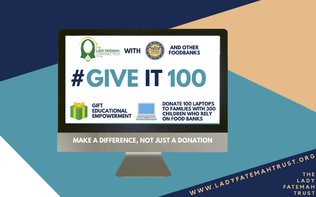The Lady Fatemah Trust Give IT 100 campaign